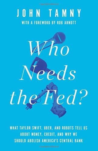 book-image-who-needs-the-fed-by-john-tamny